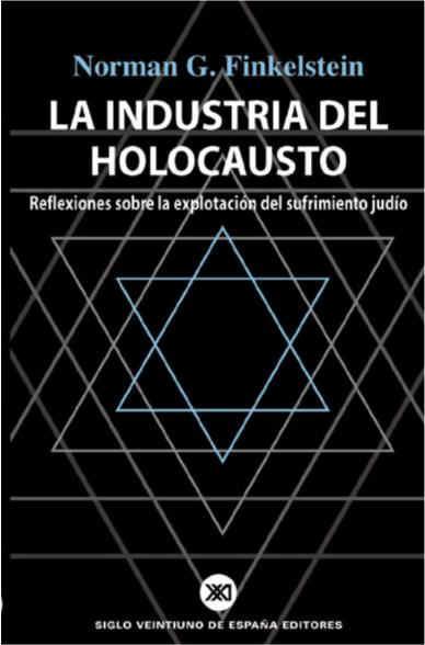 La Industria del Holocausto: Fraudes, Mercachifles e Historia